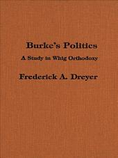 Burke's Politics: A Study in Whig Orthodoxy
