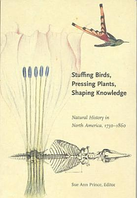 Stuffing Birds, Pressing Plants, Shaping Knowledge