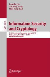 Information Security and Cryptology: 11th International Conference, Inscrypt 2015, Beijing, China, November 1-3, 2015, Revised Selected Papers