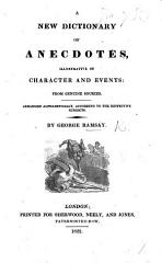 A New Dictionary Of Anecdotes Illustrative Of Character And Events Arranged Alphabetically According To Subjects Book PDF