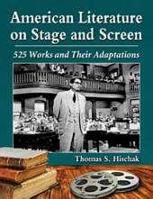 American Literature on Stage and Screen: 525 Works and Their Adaptations