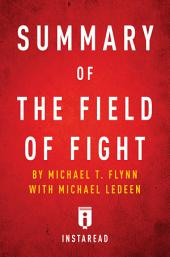 Summary of The Field of Fight: by Michael T. Flynn with Michael Ledeen | Includes Analysis