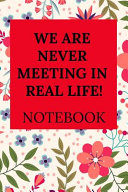We Are Never Meeting in Real Life  Notebook PDF