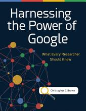 Harnessing the Power of Google: What Every Researcher Should Know