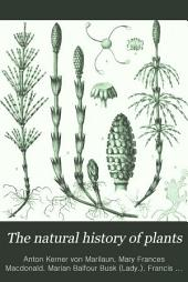 The Natural History of Plants: Their Forms, Growth, Reproduction, and Distribution, Volume 2