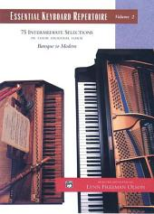 Essential Keyboard Repertoire, Volume 2: 75 Intermediate Selections in their Original form - Baroque to Modern