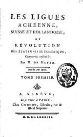 Les ligues achéenne, suisse et hollandaise, et révolution des Etats-Unis de l'Amérique, comparées ensemble: Volume1