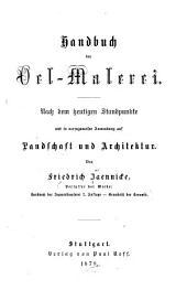 Handbuch der Oel-Malerei: nach dem heutigen Standpunkte und in vorzugsweiser Anwendung auf Landschaft und Architektur