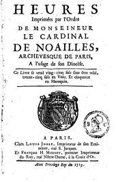 Heures imprimées par l'ordre de Monseineur le Cardinal de Noailles, archevesque de Paris, à l'usage de son diocèse
