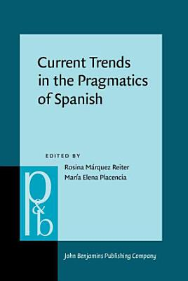 Current Trends in the Pragmatics of Spanish PDF