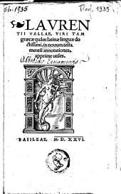 Lavrentii Vallae, viri tam græcæ quàm latinæ linguæ doctissimi, in nouum testamentu[m] annotationes, apprime utiles