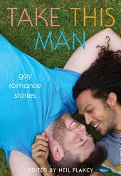 Take This Man: Gay Romance Stories