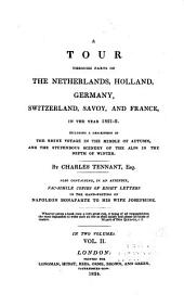A Tour Through Parts of the Netherlands, Holland, Germany, Switzerland, Savoy, and France, in the Year 1821-2: Including a Description of the Rhine Voyage in the Middle of Autumn, and the Stupendous Scenery of the Alps in the Depth of Winter. Also Containing, in an Appendix, Fac-simile Copies of Eight Letters in the Hand-writing of Napoleon Bonaparte to His Wife Josephine, Volume 2