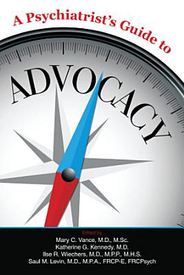 A Psychiatrist s Guide to Advocacy