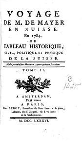 Voyage en Suisse en 1784 ou tableau historique, civil, politique et physique de la Suisse: Volume2