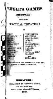 Hoyle's Games Improved: Containing Practical Treatises on Whist, Quadrille, Piquet ... : Carefully Revised and Corrrected from the Latest and Best Authorities