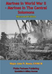 Marines In World War II - Marines In The Central Solomons [Illustrated Edition]