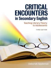 Critical Encounters in Secondary English: Teaching Literary Theory to Adolescents, Third Edition
