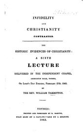 Infidelity and Christianity contrasted. The historic evidences of Christianity: a sixth lecture, etc