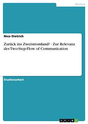 Zur  ck ins Zweistromland    Zur Relevanz des Two Step Flow of Communication PDF