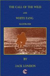 The Call Of The Wild White Fang Illustrated  Book PDF