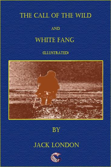 The Call of the Wild   White Fang  illustrated  PDF