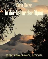 In der Natur der Alpen: Texte, Erinnerungen, Gedichte