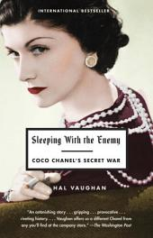 Sleeping with the Enemy: Coco Chanel's Secret War