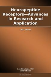 Neuropeptide Receptors—Advances in Research and Application: 2012 Edition