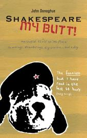 Shakespeare My Butt!: Marsupial Elvis to No Place ... Ramblings, Meanderings, Digressions... and a Dog, Edition 3