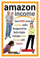 Amazon Income: how Anyone of Any Age, Location, And/or Background Can Build a Highly Profitable Online Business with Amazon by Sharon Cohen