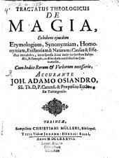 Tractatus Theologicus de Magia: Exhibens eiusdem Etymologiam, Synonymiam, Homonymiam, Existentiam & Naturam; Causas & Effectus mirabiles ...