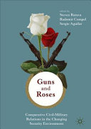 Guns   Roses  Comparative Civil Military Relations in the Changing Security Environment PDF