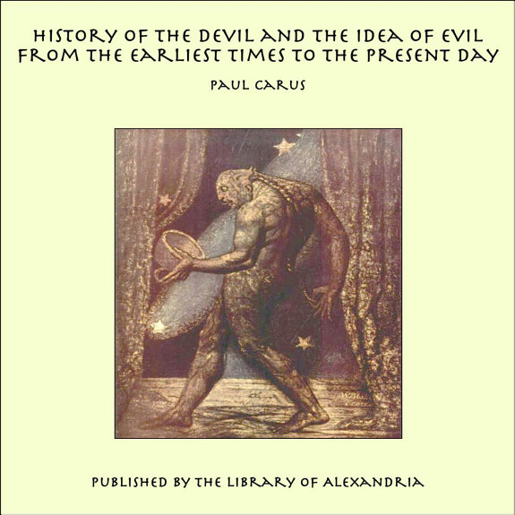 History of the Devil and the Idea of Evil from the Earliest Times to the Present Day