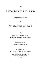 The pre-Adamite earth: contributions to theological science