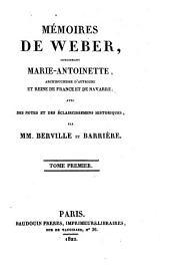 Memoires de Weber, concernant Marie-Antoinette, Archiduchesse d'Autriche et Reine de France et de Navarre; avec des notes et des eclaircissemens historiques, par MM. Berville et Barriere: Volume1