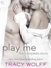 Play Me: The Complete Story: Play Me Wild, Play Me Hot, Play Me Hard, Play Me Real, Play Me Right
