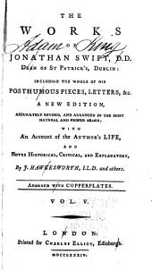The Works of Jonathan Swift, D.D., Dean of St. Patrick's, Dublin: Including the Whole of His Posthumous Pieces, Letters, &c, Volume 5