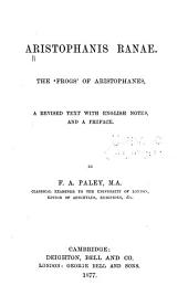Aristophanis Ranae: The 'Frogs' of Aristophanes, a revised text with English notes, and a preface