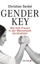 Gender-Key: Wie sich Frauen in der Männerwelt durchsetzen