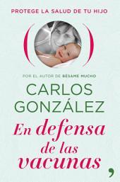 En defensa de las vacunas: Protege la salud de tu hijo
