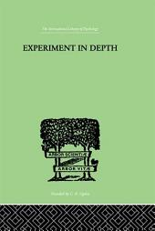 Experiment In Depth: A STUDY OF THE WORK OF JUNG, ELIOT AND TOYNBEE