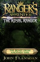 Ranger s Apprentice The Royal Ranger  The Beast from Another Time PDF