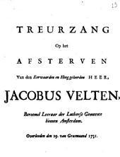Treurzang op het afsterven van den eerwaarden en hoog geleerden heer, Jacobus Velten, beroemd leeraar der lutherse gemeente binnen Amsterdam. Overleeden den 29. van grasmaand 1731: Volume 1