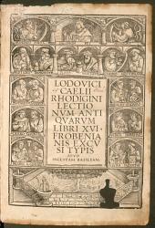 Lvdovici Caelii Rhodigini Lectionvm Antiqvarvm Libri XVI.
