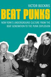 Beat Punks: New York's Underground Culture from the Beat Generation to the Punk Explosion
