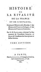 Histoire de la rivalité de la France et de l'Espagne, 7: contenant histoire de la rivalité, l des maisons de France et d'Aragon, 2 des maisons de France et d'Autriche