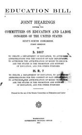 Education Bill: Joint Hearings Before the Committee on Education and Labor, Congress of the United States, Sixty-sixth Congress, First Session on S. 1017 to Create a Department of Education, to Authorize Appropriations for the Conduct of Said Department, to Authorize the Appropriation of Money to Encourage the States in the Promotion and Support of Education, and for Other Purposes. H.R. 7