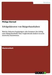 Erfolgsfaktoren von Bürgerhaushalten: Welche Faktoren begünstigen oder hemmen den Erfolg eines Bürgerhaushalts? Eine vergleichende Analyse in sechs deutschen Kommunen