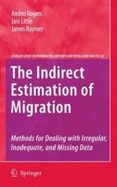 The Indirect Estimation of Migration: Methods for Dealing with Irregular, Inadequate, and Missing Data